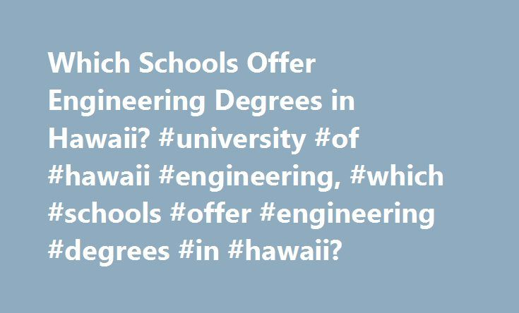Which Schools Offer Engineering Degrees in Hawaii? #university #of #hawaii #engineering, #which #schools #offer #engineering #degrees #in #hawaii? http://hong-kong.remmont.com/which-schools-offer-engineering-degrees-in-hawaii-university-of-hawaii-engineering-which-schools-offer-engineering-degrees-in-hawaii/  # Which Schools Offer Engineering Degrees in Hawaii? Find out which Hawaii schools offer engineering programs. See requirements, prerequisites and school information for four Hawaiian…