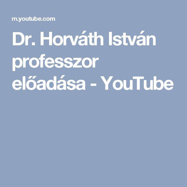 Dr. Horváth István professzor előadása - YouTube