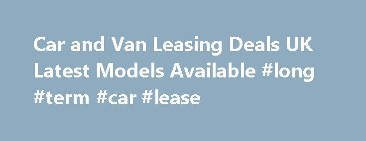 Car and Van Leasing Deals UK Latest Models Available #long #term #car #lease http://lease.nef2.com/car-and-van-leasing-deals-uk-latest-models-available-long-term-car-lease-2/  UK Car and Van Lease Hire Schemes Car Leasing Schemes Our UK car leasing range from a small 5 door up to executive models with all the latest mod cons! We supply various makes of cars currently including Nissan, Vauxhall, Peugeot and Honda. We have over 200 rental outlets all over England and being a national company…