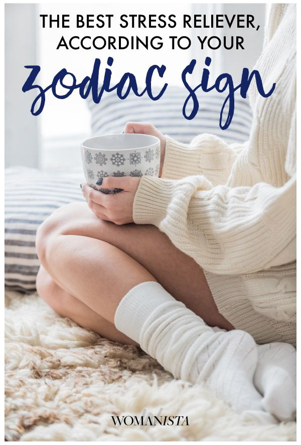 We've got the best stree relievers for you based on your zodiac sign, and how to get back to living a happy and healthy life. Womanista.com