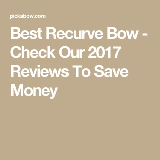 Best Recurve Bow - Check Our 2017 Reviews To Save Money
