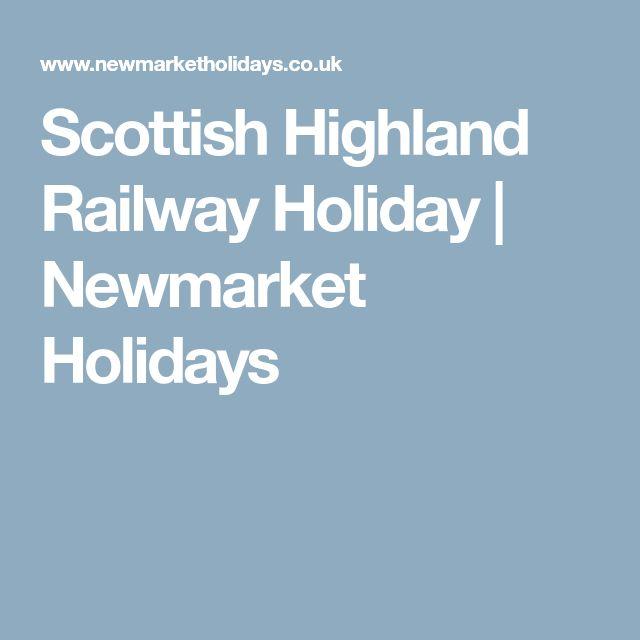 Scottish Highland Railway Holiday | Newmarket Holidays
