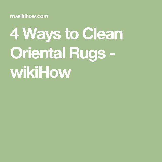 4 Ways to Clean Oriental Rugs - wikiHow