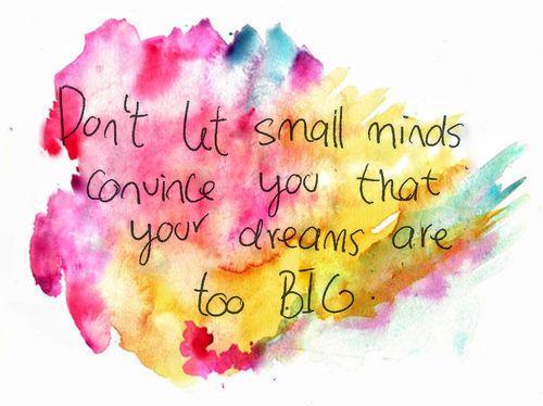 Non lasciare che piccole menti vi convincono che i vostri sogni siano troppo grandi inspirational words - #dreams