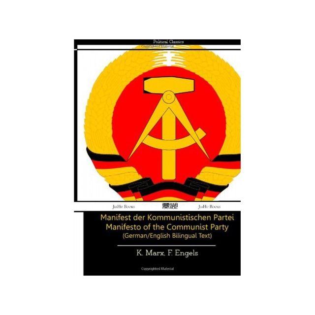 MARX, Karl; ENGELS, Friedrich. Manifest der Kommunistischen Partei = Manifesto of the Communist Party : German English Bilingual Text.  Milton Keynes: JiaHu Books, 2013. 82 p. ISBN: 9781909669024