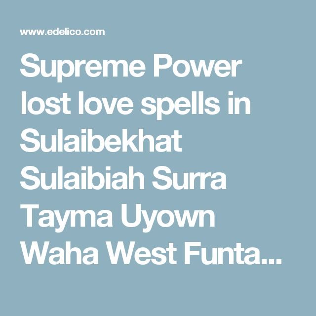 Supreme Power lost love spells in Sulaibekhat Sulaibiah Surra Tayma Uyown Waha West Funtas +27631931241 | Free advertising in india