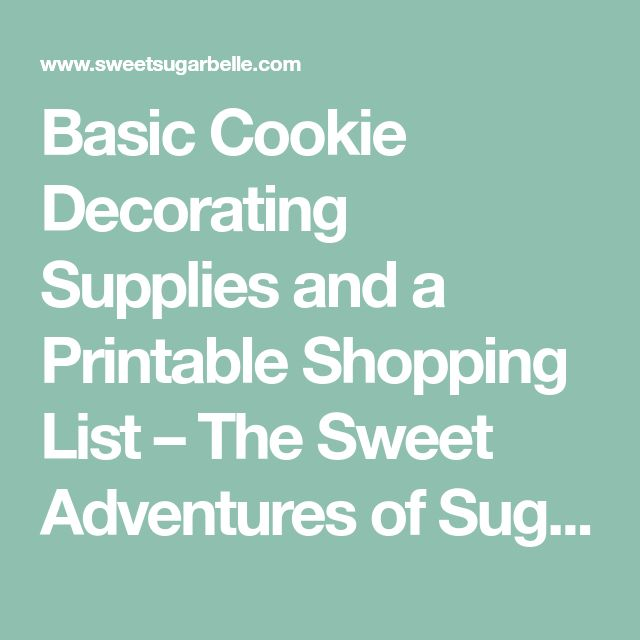Basic Cookie Decorating Supplies and a Printable Shopping List – The Sweet Adventures of Sugar Belle