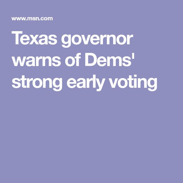 Texas governor warns of Dems' strong early voting