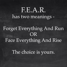 Fear has two meanings Chose what one suits you, what makes you feel right....