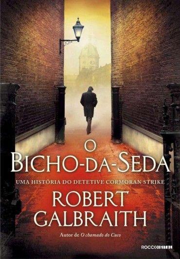 Baixar Livro O Bicho da Seda - Cormoran Strike Vol 2 - Robert Galbraith em Pdf, mobi e epub