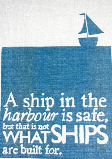 A ship in the harbour is safe ...