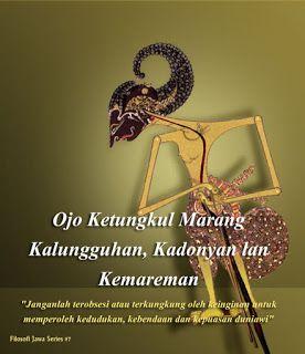 Filosofi Jawa 7. Ojo Ketungkul Marang Kalungguhan, Kadonyan lan Kemareman.