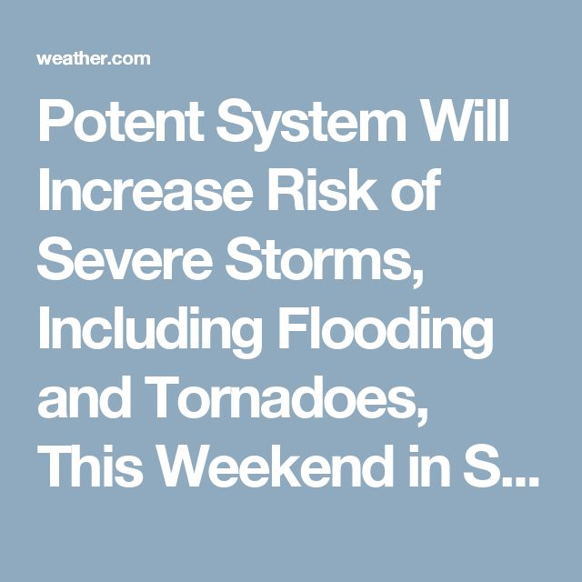 Potent System Will Increase Risk of Severe Storms, Including Flooding and Tornadoes, This Weekend in South, Plains and Midwest   The Weather Channel