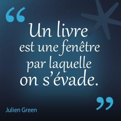 """""""Un livre est une fenêtre par laquelle on s'évade."""" Julien Green http://www.decitre.fr/auteur/147335/Julien+Green/"""