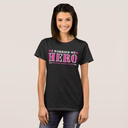 I Married My Hero Proud Secondary Teacher Wife T-Shirt