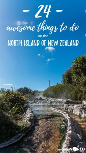 24 Awesome Things to do on the North Island of New Zealand - Wandering the World