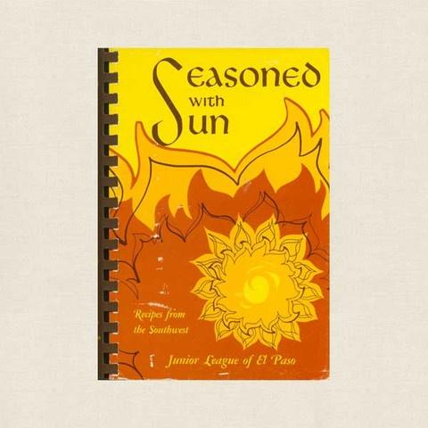 Seasoned with Sun Cookbook - Junior League of El Paso, Texas