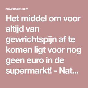 Het middel om voor altijd van gewrichtspijn af te komen ligt voor nog geen euro in de supermarkt! - Naturotheek