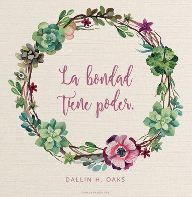 La bondad tiene poder. –Dallin H. Oaks Visita canalmormon.org/blog