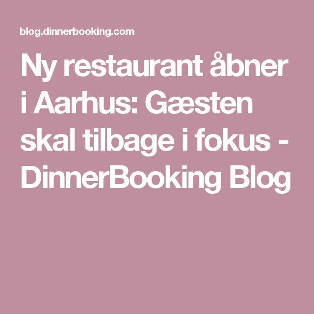 Ny restaurant åbner i Aarhus: Gæsten skal tilbage i fokus - DinnerBooking Blog