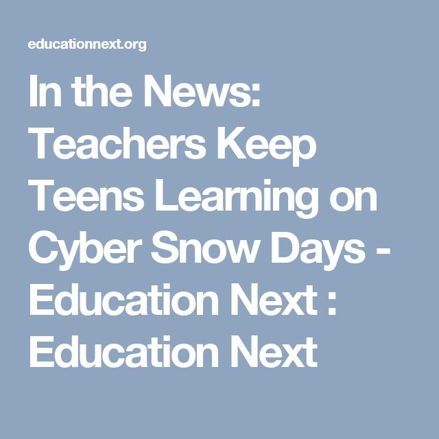In the News: Teachers Keep Teens Learning on Cyber Snow Days - Education Next : Education Next