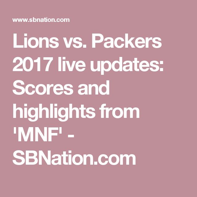 Lions vs. Packers 2017 live updates: Scores and highlights from 'MNF' - SBNation.com