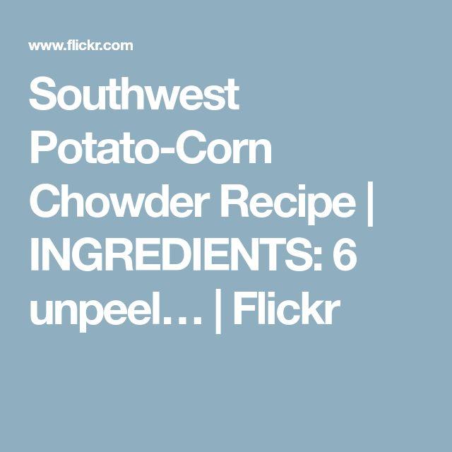 Southwest Potato-Corn Chowder Recipe | INGREDIENTS: 6 unpeel… | Flickr