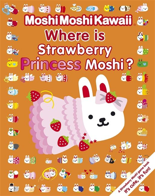 MoshiMoshiKawaii: Where is Strawberry Princess Moshi? #MoshiMoshi#Kawaii Join in on the new sensation from Japan-- a search-and-find game book all about Strawberry Moshi and her friends.