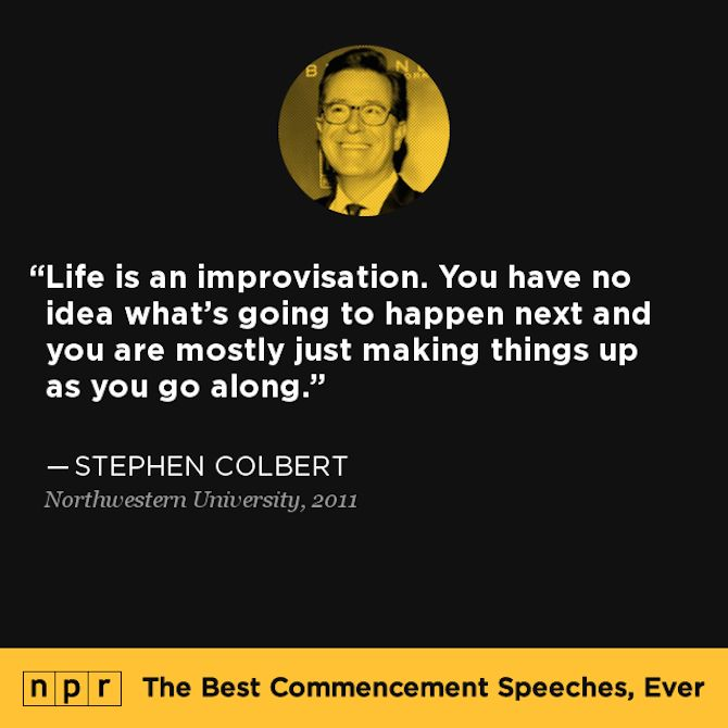 """""""Life is an improvisation..."""" Love Stephen and loving NPR's database of best commencement speeches!"""