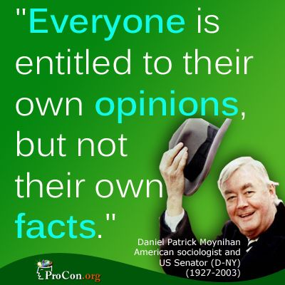 Had to look him up after our conversation last night in class about female headed households. Daniel Patrick Moynihan - Everyone is entitled to their own opinions, but not their own facts.