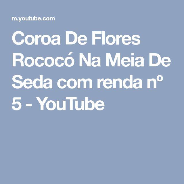 Coroa De Flores Rococó Na Meia De Seda com renda nº 5 - YouTube