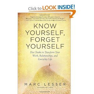 Know Yourself, Forget Yourself: Five Truths to Transform Your Work, Relationships, and Everyday Life by Marc Lesser. Save 32 Off!. $10.17. Publication: January 29, 2013. Publisher: New World Library (January 29, 2013). Author: Marc Lesser
