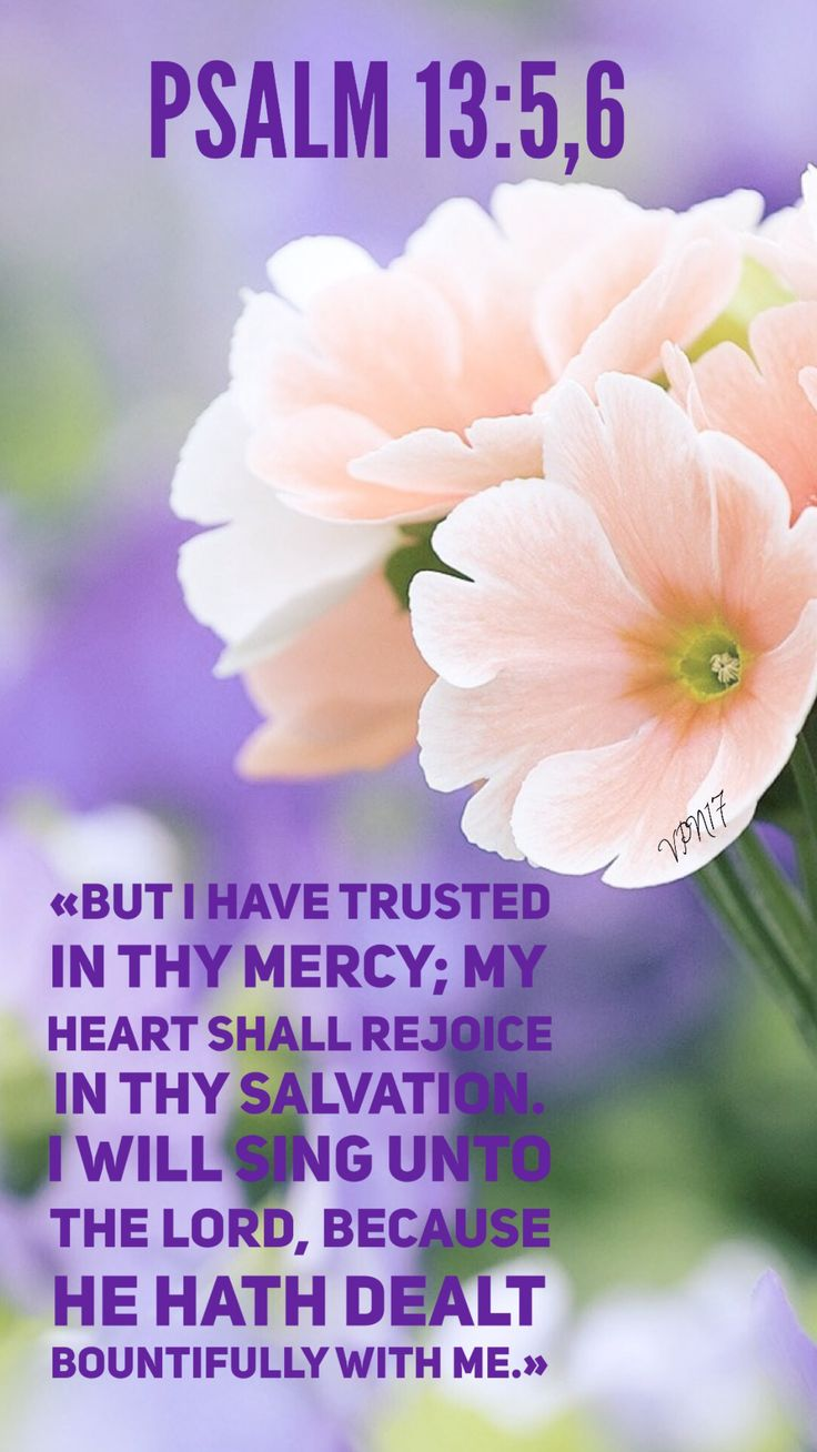 """But I have trusted in Your mercy; My heart shall rejoice in Your salvation. I will sing to the LORD, Because He has dealt bountifully with me."" ‭‭Psalms‬ ‭13:5-6‬ ‭NKJV‬‬"