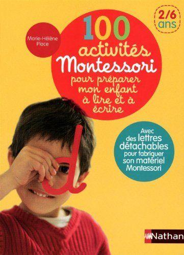 100 activités Montessori pour préparer mon enfant à lire et à écrire : 2 - 6 ans