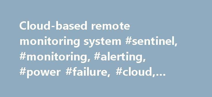 Cloud-based remote monitoring system #sentinel, #monitoring, #alerting, #power #failure, #cloud, #alarm #notification http://oregon.nef2.com/cloud-based-remote-monitoring-system-sentinel-monitoring-alerting-power-failure-cloud-alarm-notification/  # Sensaphone Sentinel Monitoring System Intuitive Web-Based Monitoring. Through the Cloud Product Number: SCD-1200 | SCD-1200-CD | SCD-1200-SD A supervised internet connection assures the Sentinel is online and monitoring at all times Store your…