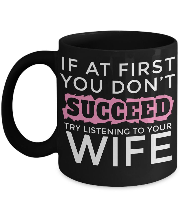 Best Wife Coffee Mug - Anniversary Gifts For Wife - Best Gift Ideas For Wife - Gifts For Wife Birthday - If at First You Dont Success Try Listening To Your Wife Black Mug