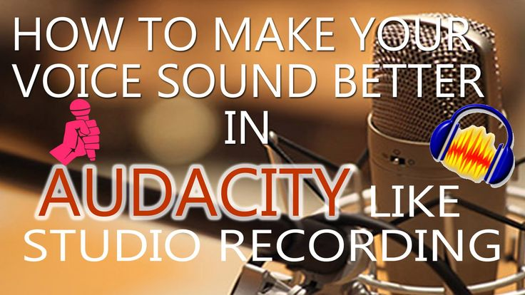 HOW TO MAKE YOUR VOICE SOUND BETTER IN AUDACITY LIKE