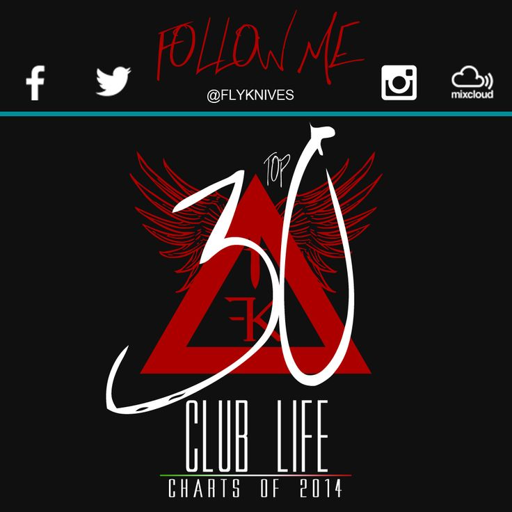 FK presents Top 30 CLUB LIFE of 2014. The official world club soundtrack of 2014 SHOW by FlyKnives DJ  #MIXCLOUD link to LISTEN: http://www.mixcloud.com/FlyKnives/flyknives-top-30-club-life-of-2014/