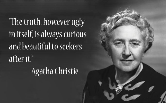 """""""The Truth, however Ugly, is Always Beautiful..."""" - Agatha Christie"""