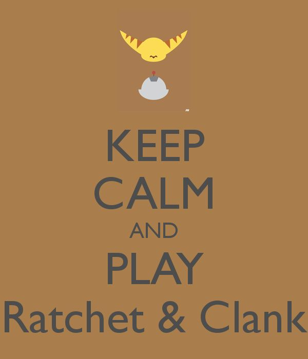 http://sd.keepcalm-o-matic.co.uk/i/keep-calm-and-play-ratchet-clank.png