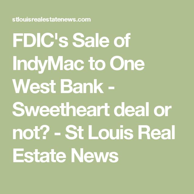 FDIC's Sale of IndyMac to One West Bank - Sweetheart deal or not? - St Louis Real Estate News