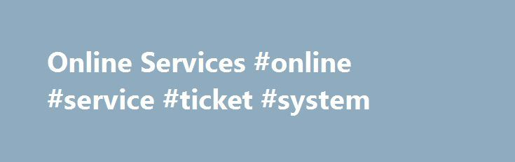 Online Services #online #service #ticket #system http://austin.remmont.com/online-services-online-service-ticket-system/  # Online Services The District of Columbia Department of Motor Vehicles (DC DMV) is pleased to provide several driver license or identification card, vehicle, ticket processing, and general transactions online. Using these services available at the links listed below you can skip the trip to our service centers and conduct your DC DMV business wherever and whenever you…