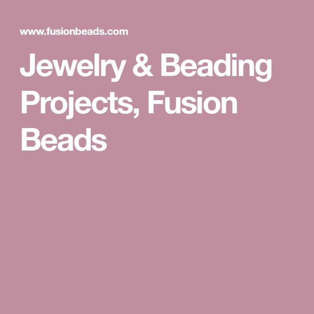 Jewelry & Beading Projects, Fusion Beads