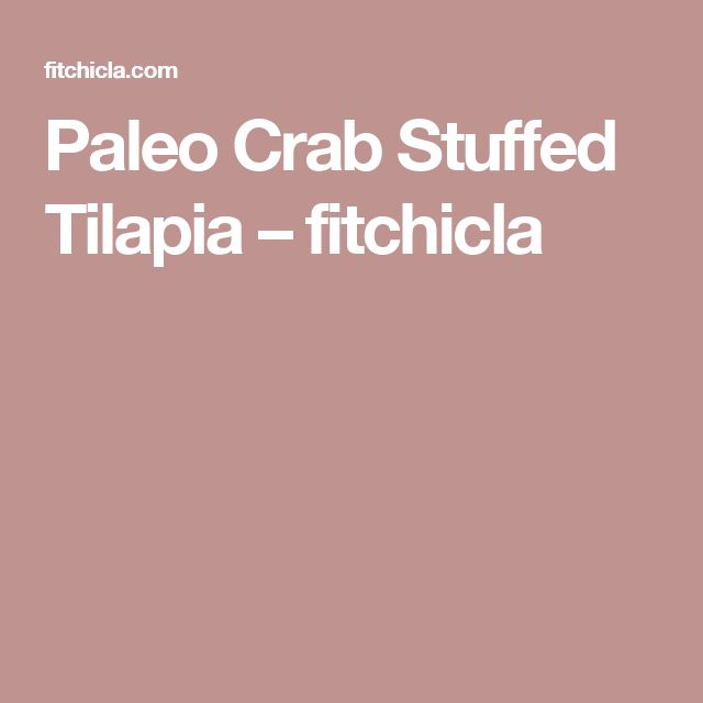 Paleo Crab Stuffed Tilapia – fitchicla
