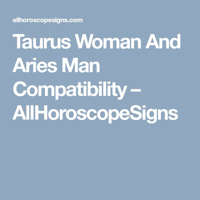 Taurus Woman And Aries Man Compatibility – AllHoroscopeSigns
