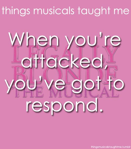 Legally Blonde the Musical :)  Because nobody screws, with somebody who's LEGALLY BLONDE