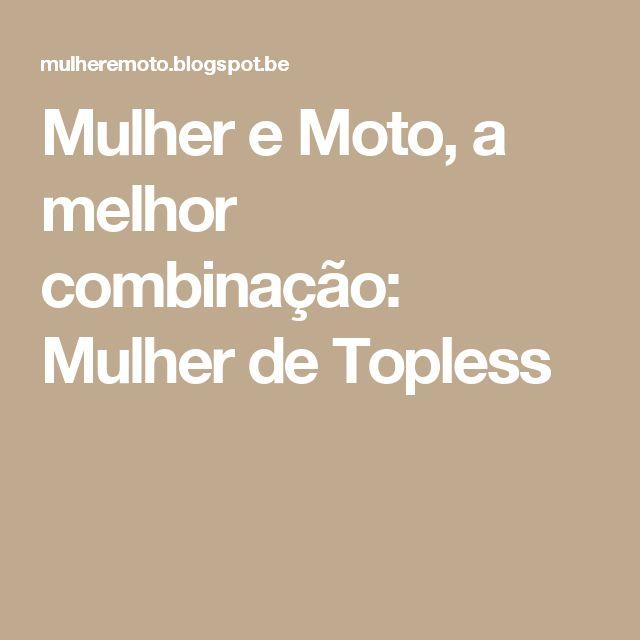 Mulher e Moto, a melhor combinação: Mulher de Topless