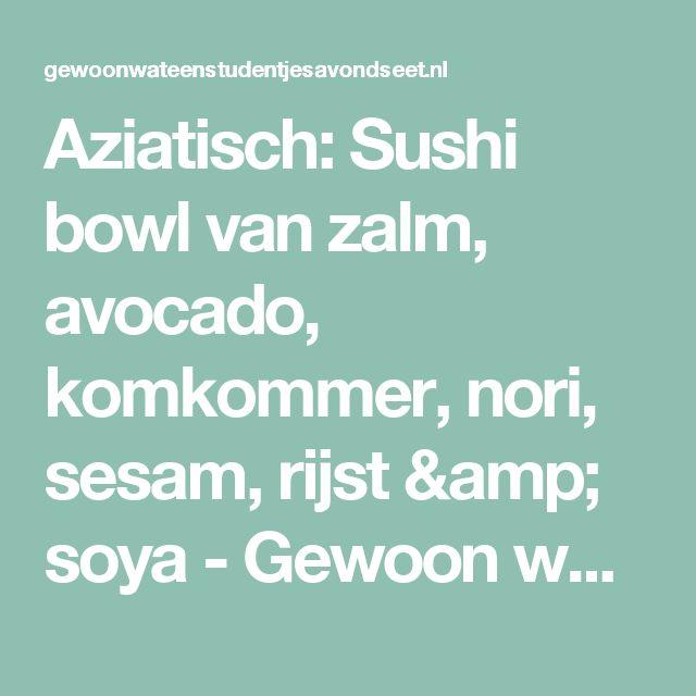 Aziatisch: Sushi bowl van zalm, avocado, komkommer, nori, sesam, rijst & soya - Gewoon wat een studentje 's avonds eet