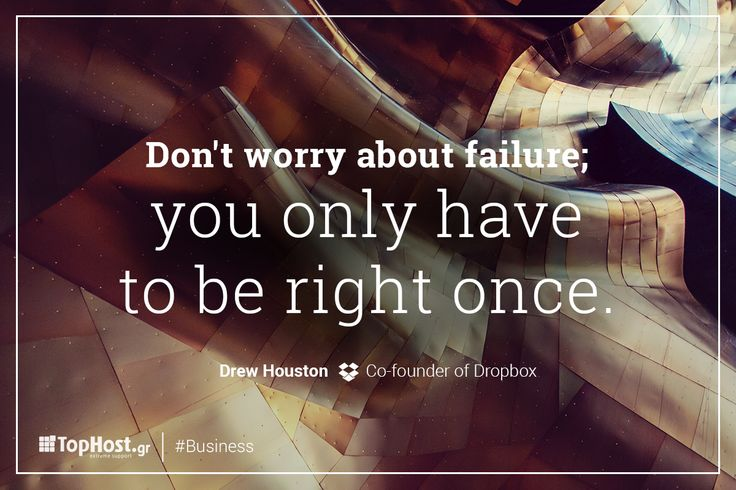 Don't worry about failure; you only have to be right once. - Drew Houston, Co-founder of Dropbox #tophostGR #inspirational #quote #business