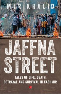 In 1989, an adolescent schoolboy from downtown Srinagar watched as his elders extricated themselves from university campuses, high-school grounds, handloom machines and farms to bear arms and fight a war of attrition against the Indian state.Twenty-two years on, Jaffna Street was born from his explorations of the human dimension of the conflict appositely termed the Kashmir tragedy.